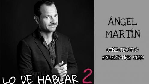 Entradas ÁNGEL MARTÍN - LO DE HABLAR 2 en Vigo. Viernes 19 octubre ¡Oferta limitada!